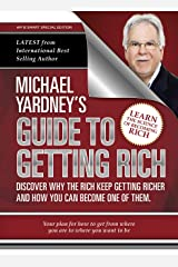 Michael Yardney's Guide To Getting Rich: Discover why the Rich keep getting richer, and how you can become one of them Kindle Edition