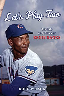 Let`s Play Two: The Life and Times of Ernie Banks