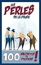Les perles de la police: 100 anecdotes de policiers (French Edition)