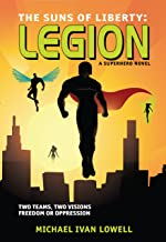 The Suns of Liberty: Legion: A Superhero Novel