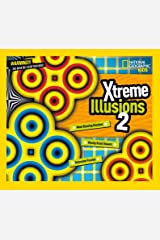 Xtreme Illusions 2: Mind-Blowing Illusions, Wacky Brain Teasers, Awesome Puzzles (National Geographic Kids) Hardcover