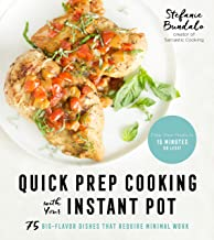 Quick Prep Cooking with Your Instant Pot: 75 Big-Flavor Dishes That Require Minimal Work