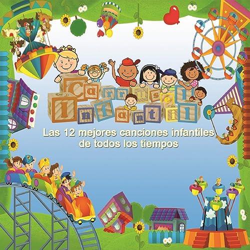 Las 12 Mejores Canciones Infantiles de Todos los Tiempos by Carrusel Infantil on Amazon Music - Amazon.com