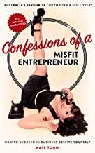 Confessions of a Misfit Entrepreneur: How to succeed in business despite yourself