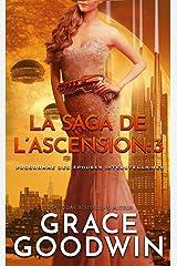 La Saga de l'Ascension: 3 (Programme des Épouses Interstellaires: La Saga de l'Ascension) Format Kindle