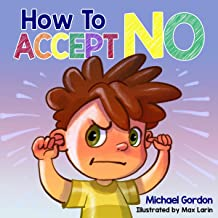 How to Accept No: Children's Book About Emotions & Feelings, Kids Ages 3-5, Preschool Books (Self-Regulation Skills, Book 10)