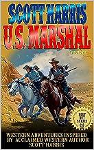 Scott Harris: United States Marshal: Western Adventures Inspired By Acclaimed Western Author Scott Harris (The Scott Harri...