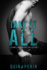 Take it All: Hot Gay Short Stories (Steamy Encounters Collection Book 1) Kindle Edition