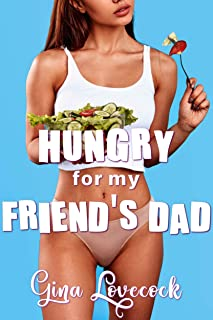 Hungry for My Friend's Dad: Older Man Younger Woman (May December Steamy Reads Book 12)