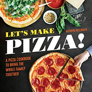 Let's Make Pizza!: A Pizza Cookbook to Bring the Whole Family Together