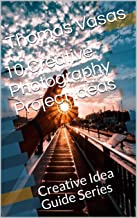 10 Creative Photography Project Ideas: Creative Idea Guide  Series