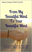 From My Beautiful Mind To Your Beautiful Mind: An empowering photo book with activities – Mind your self-talk (Positive self-talk series 1)
