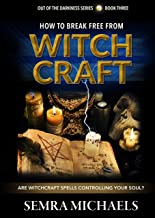How to Break Free from Witchcraft: Are Witchcraft Spells controlling your Soul? (Out of the Darkness Book 3) (English Edition)