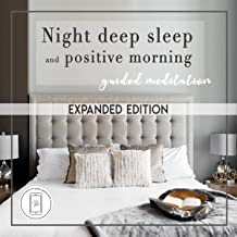 Deep Sleep and Positive Morning Guided Meditation Expanded Edition: Sleep Better, Maximize Your Energy Level with Good Night Sleep, and Create a Miracle Morning