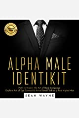 Alpha Male Identikit: Path to Master the Art of Body Language. Exploits Art of Eye Contact & Art of Small Talk as a Real Alpha Man. Audible Audiobook