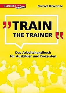 Train the Trainer: Das Arbeitshandbuch für Ausbilder und Dozenten (German Edition)