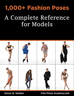 1,000+ Fashion Poses: A Complete Reference Book for Models: Academy Posing Guides (FilmPhotoAcademy.com: Posing Guides 2)