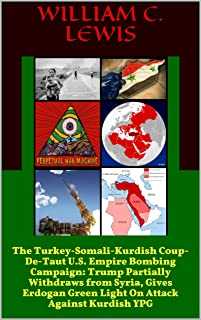 The Turkey-Somali-Kurdish Coup-De-Taut U.S. Empire Bombing Campaign: Trump Partially Withdraws from Syria, Gives Erdogan Green Light On Attack Against Kurdish YPG