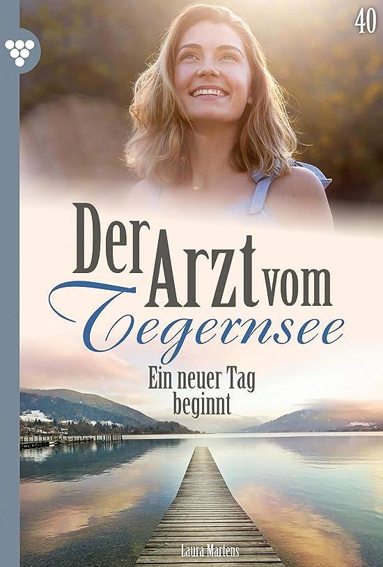 咲く手当であることDer Arzt vom Tegernsee 40 – Arztroman: Ein neuer Tag beginnt (German Edition)