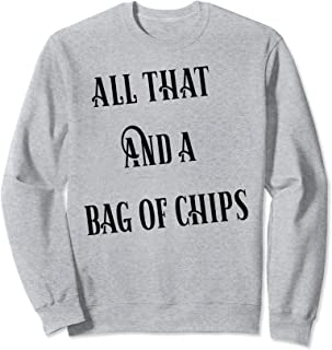 All That And A Bag Of Chips Sweatshirt