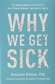 Why We Get Sick: The Hidden Epidemic at the Root of Most Chronic Disease-and How to Fight It