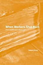 When Workers Shot Back: Class Conflict from 1877 to 1921 (Historical Materialism Book)