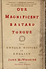 Our Magnificent Bastard Tongue: The Untold History of English Kindle Edition