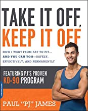 Take It Off, Keep It Off: How I Went from Fat to Fit . . . and You Can Too--Safely, Effectively, and Permanently