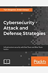 Cybersecurity ??? Attack and Defense Strategies: Infrastructure security with Red Team and Blue Team tactics (English Edition) Format Kindle
