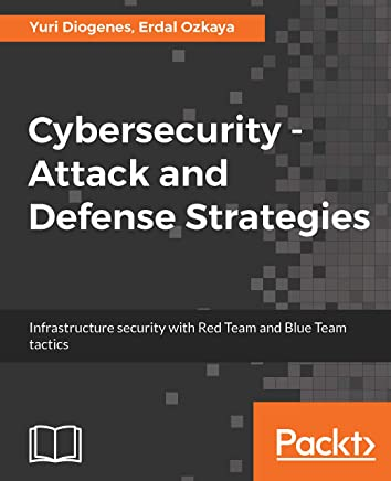 Cybersecurity ??? Attack and Defense Strategies: Infrastructure security with Red Team and Blue Team tactics (English Edition)