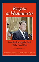 Reagan at Westminster: Foreshadowing the End of the Cold War (Library of Presidential Rhetoric)