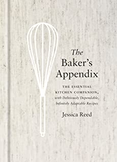 The Baker's Appendix: The Essential Kitchen Companion, with Deliciously Dependable, Infinitely Adaptable Recipes: A Baking...