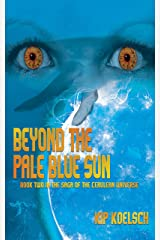 BEYOND THE PALE BLUE SUN: Book Two in the Saga of the Cerulean Universe Kindle Edition