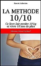 LA MÉTHODE 10/10: Ce livre fait perdre 10 kg et vivre 10 ans de plus (French Edition)