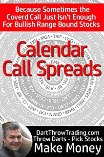 The Call Calendar Spread   How to Become an Options Trader: Because Sometimes the Covered Call Just Isn't Enough For a Bul...