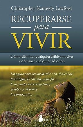 Recuperarse para vivir/ Recover to Live: Como eliminar cualquier habito nocivo y dominar cualquier adiccion