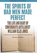 The Spirits of Bad Men Made Perfect: The Life and Diary of Confederate Artillerist William Ellis Jones (Engaging the Civil War) (English Edition)