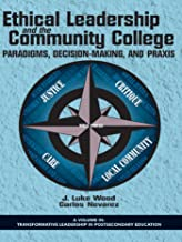 Ethical Leadership and the Community College (Transformative Leadership in Postsecondary Education)
