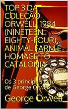 TOP 3 DA COLEÇÃO ORWELL: 1984 (NINETEEN EIGHTY-FOUR), ANIMAL FARM E HOMAGE TO CATALONIA: Os 3 principais livros de George ...