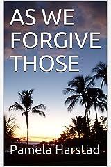 AS WE FORGIVE THOSE Kindle Edition