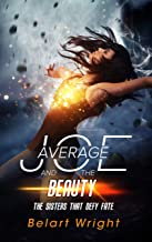 Average Joe and the Beauty: The Sisters That Defy Fate (An Average Joe Extraordinary Tale Book 3)