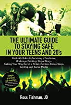 The Ultimate Guide to Staying Safe in Your Teens and 20s: Real-Life Rules to Surviving a Pandemic, Underage Drinking, Ille...