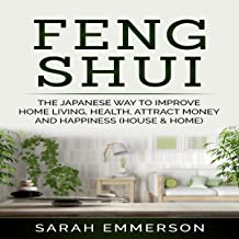 Feng Shui: The Japanese Way to Improve Home Living, Health, Attract Money and Happiness (House & Home)