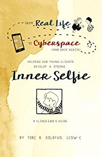 From Real Life To Cyberspace (and Back Again): Helping Our Young Clients Develop a Strong Inner Selfie