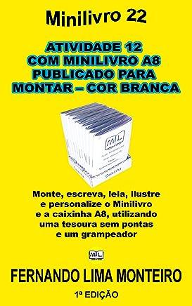ATIVIDADE 12 COM MINILIVRO A8 PUBLICADO PARA  MONTAR – COR BRANCO: Monte, escreva, leia, ilustre  e personalize o minilivro  e a caixinha A8, utilizando ... E CAIXINHA PARA MONTAR) (Portuguese Edition)