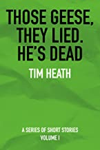 Those Geese, They Lied; He's Dead: A Series of Short Stories (English Edition)