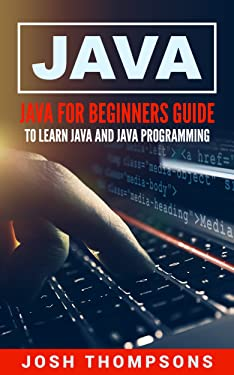 Java: Java For Beginners Guide To Learn Java And Java Programming (Java Programming Books)