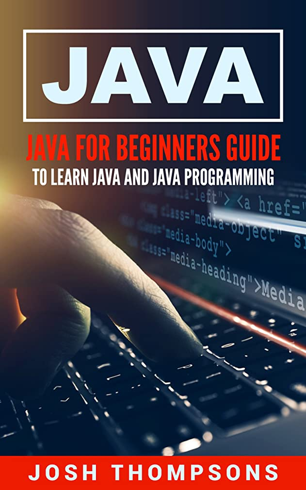 ながらかかわらずちらつきJava: Java For Beginners Guide To Learn Java And Java Programming (Java Programming Books) (English Edition)