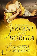 Servant to the Borgia: Chronicles of the Borgia Kindle Edition