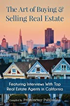 The Art of Buying & Selling Real Estate: Featuring Interviews With Top Real Estate Agents in California (English Edition)